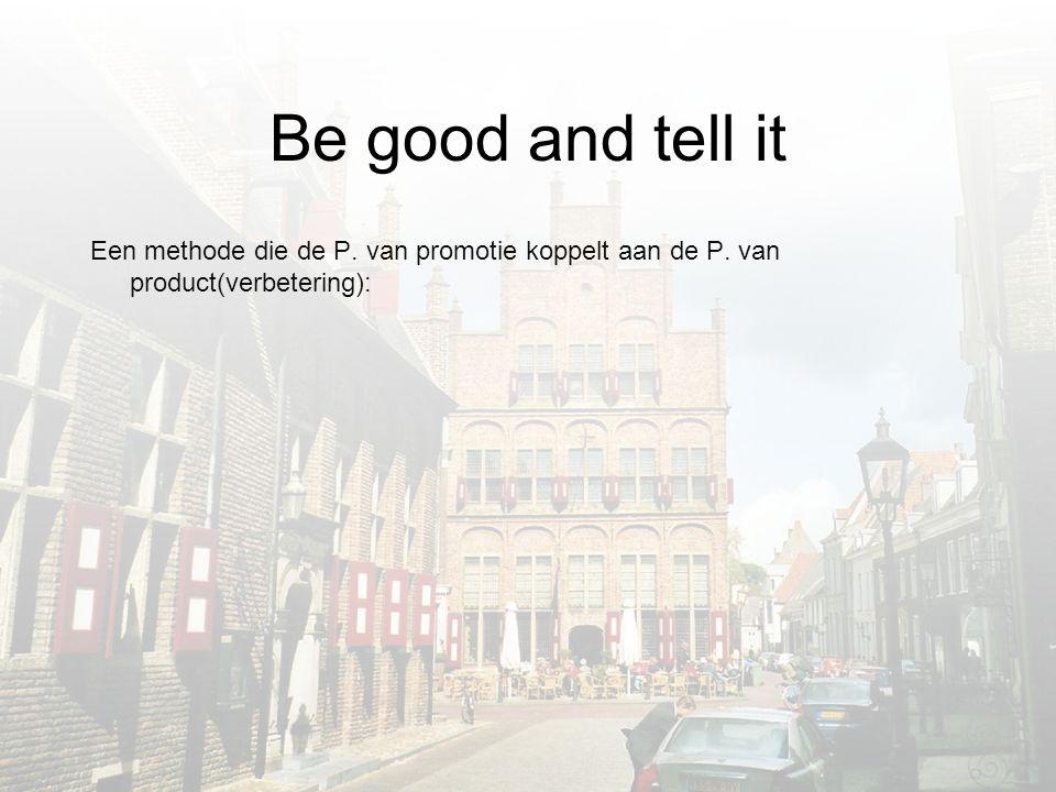 Be good and tell it Een methode die de P. van promotie koppelt aan de P. van product(verbetering):