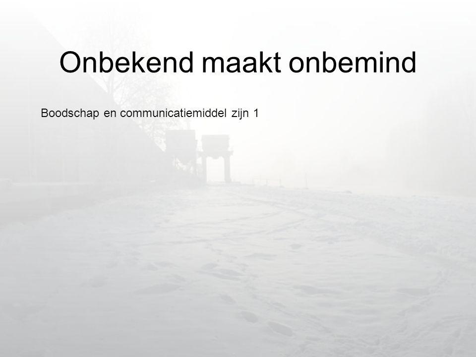 Onbekend maakt onbemind Boodschap en communicatiemiddel zijn 1