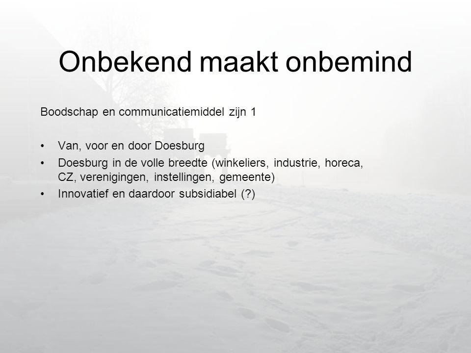 Onbekend maakt onbemind Boodschap en communicatiemiddel zijn 1 •Van, voor en door Doesburg •Doesburg in de volle breedte (winkeliers, industrie, horeca, CZ, verenigingen, instellingen, gemeente) •Innovatief en daardoor subsidiabel ( )