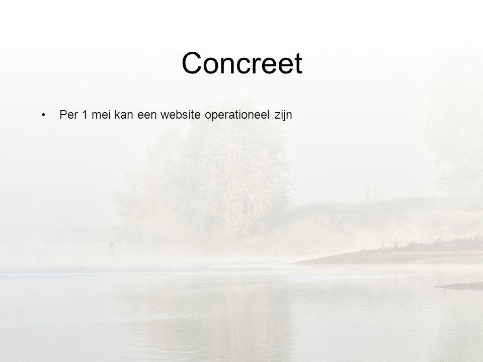 Concreet •Per 1 mei kan een website operationeel zijn