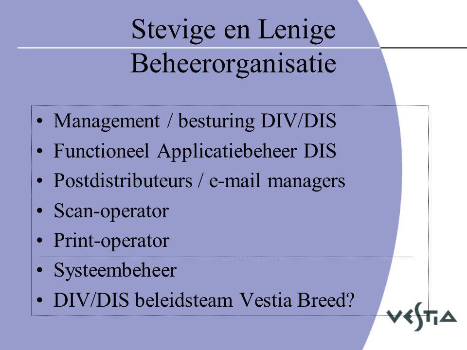 Stevige en Lenige Beheerorganisatie •Management / besturing DIV/DIS •Functioneel Applicatiebeheer DIS •Postdistributeurs / e-mail managers •Scan-operator •Print-operator •Systeembeheer •DIV/DIS beleidsteam Vestia Breed?