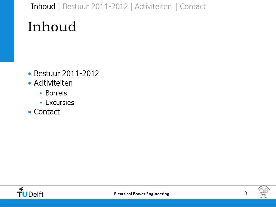 3 Electrical Power Engineering Inhoud Inhoud | Bestuur 2011-2012 | Activiteiten | Contact •Bestuur 2011-2012 •Acitiviteiten • Borrels • Excursies •Contact