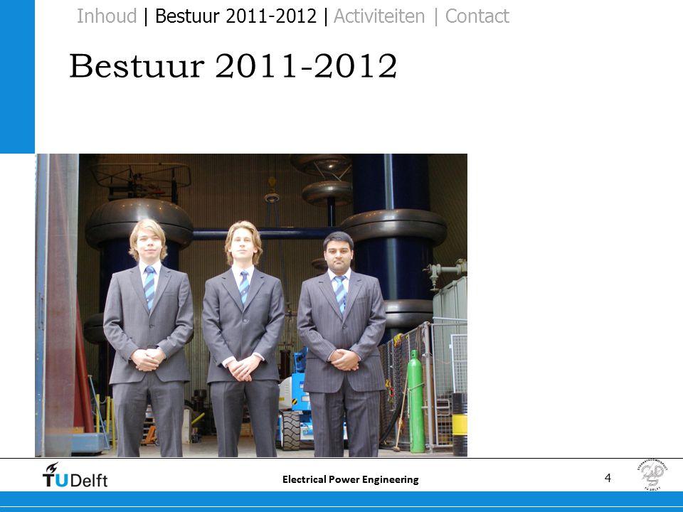 4 Electrical Power Engineering Bestuur 2011-2012 Inhoud | Bestuur 2011-2012 | Activiteiten | Contact
