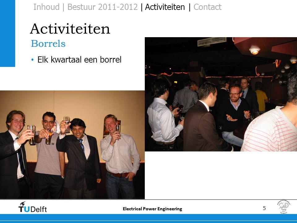 5 Electrical Power Engineering Activiteiten Borrels • Elk kwartaal een borrel Inhoud | Bestuur 2011-2012 | Activiteiten | Contact