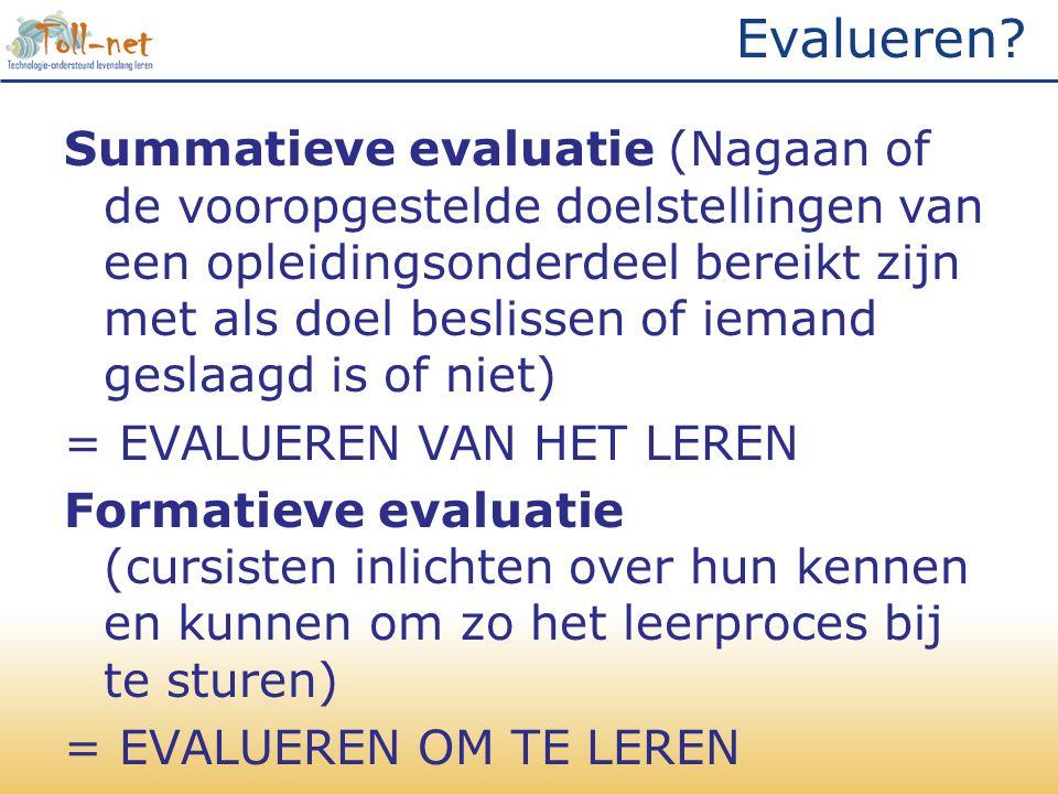 Evalueren? Summatieve evaluatie (Nagaan of de vooropgestelde doelstellingen van een opleidingsonderdeel bereikt zijn met als doel beslissen of iemand