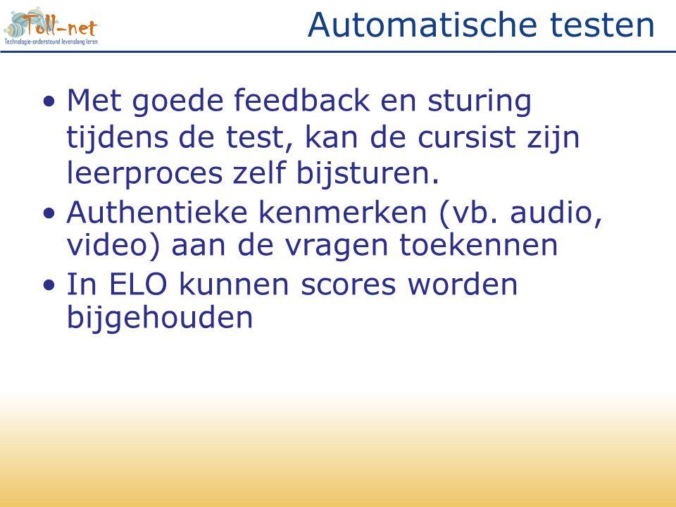 •Met goede feedback en sturing tijdens de test, kan de cursist zijn leerproces zelf bijsturen. •Authentieke kenmerken (vb. audio, video) aan de vragen