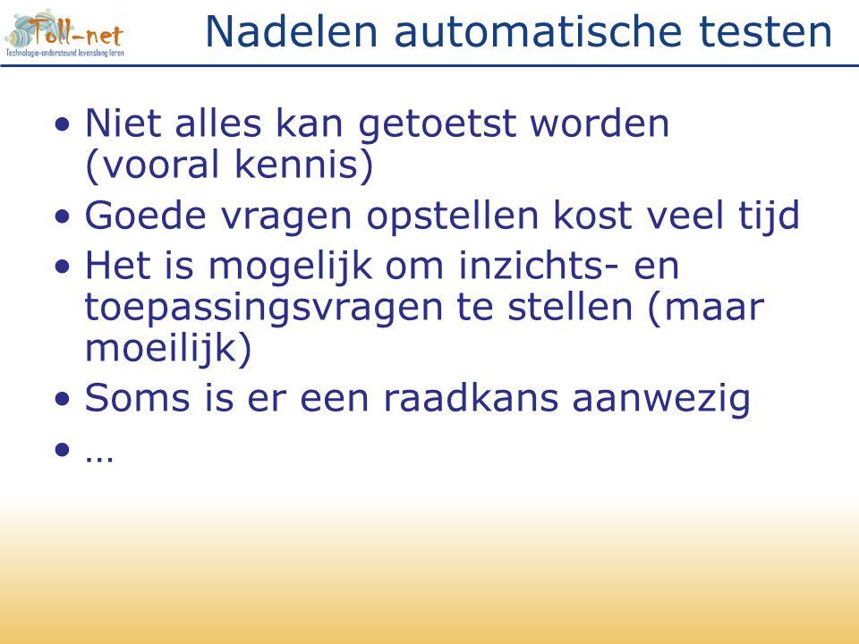 Nadelen automatische testen •Niet alles kan getoetst worden (vooral kennis) •Goede vragen opstellen kost veel tijd •Het is mogelijk om inzichts- en to
