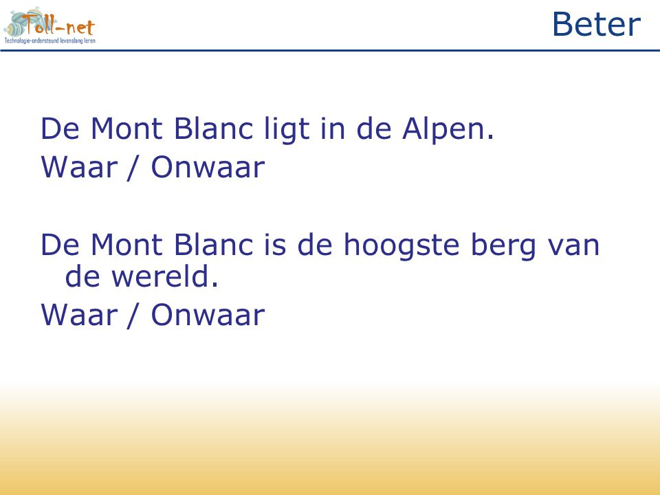Beter De Mont Blanc ligt in de Alpen. Waar / Onwaar De Mont Blanc is de hoogste berg van de wereld. Waar / Onwaar
