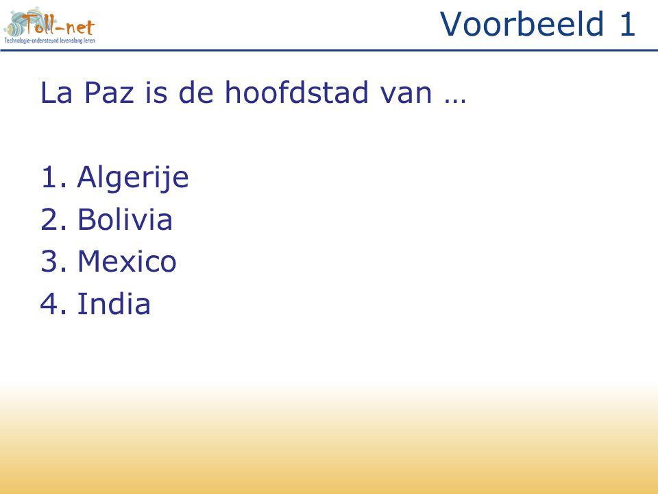 Voorbeeld 1 La Paz is de hoofdstad van … 1.Algerije 2.Bolivia 3.Mexico 4.India