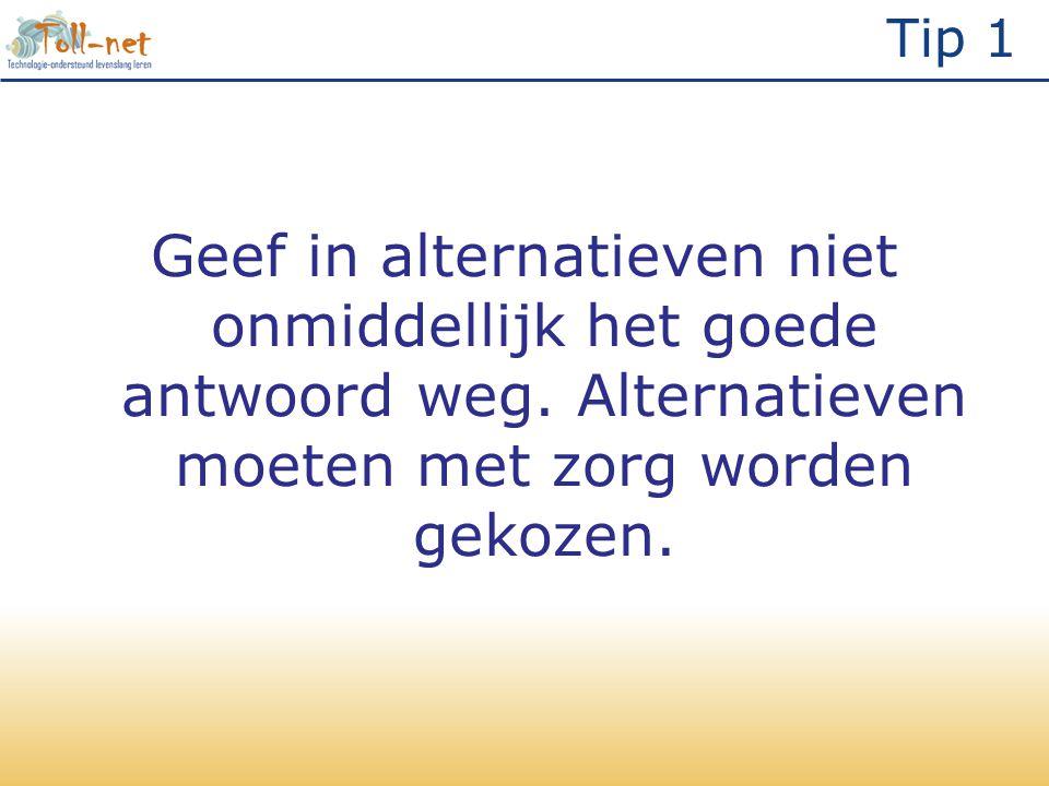 Tip 1 Geef in alternatieven niet onmiddellijk het goede antwoord weg. Alternatieven moeten met zorg worden gekozen.