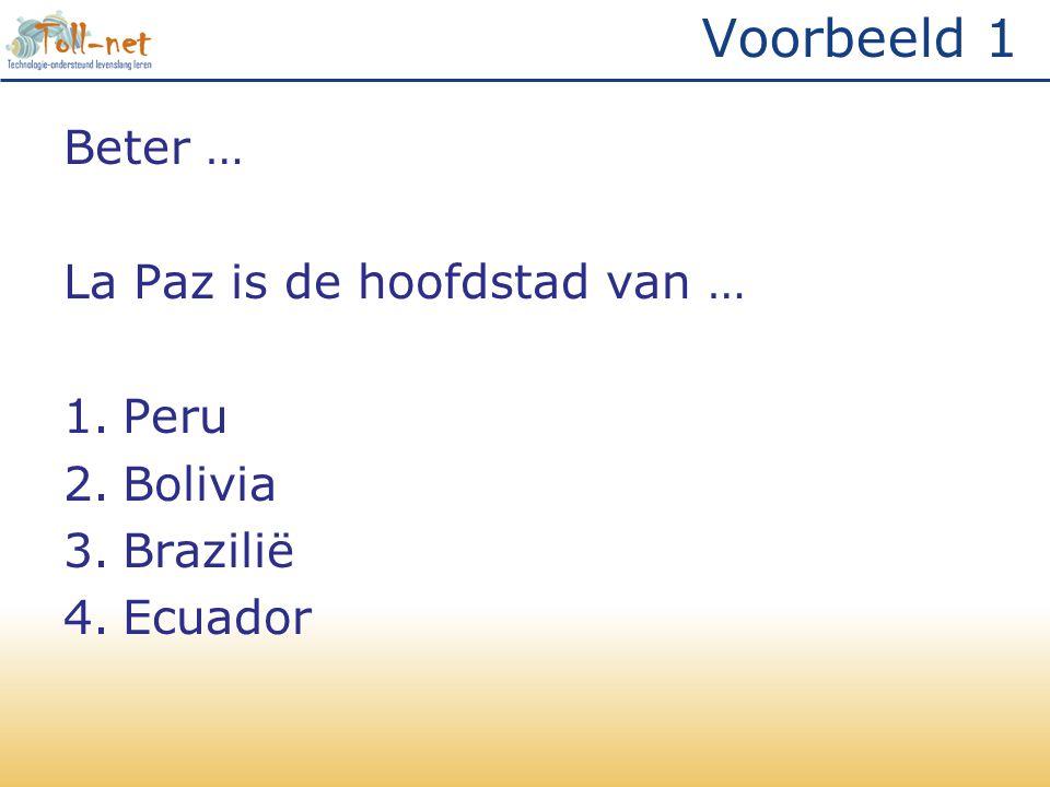 Voorbeeld 1 Beter … La Paz is de hoofdstad van … 1.Peru 2.Bolivia 3.Brazilië 4.Ecuador