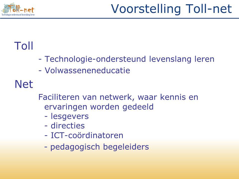 Toll - Technologie-ondersteund levenslang leren - Volwasseneneducatie Net Faciliteren van netwerk, waar kennis en ervaringen worden gedeeld - lesgevers - directies - ICT-coördinatoren - pedagogisch begeleiders