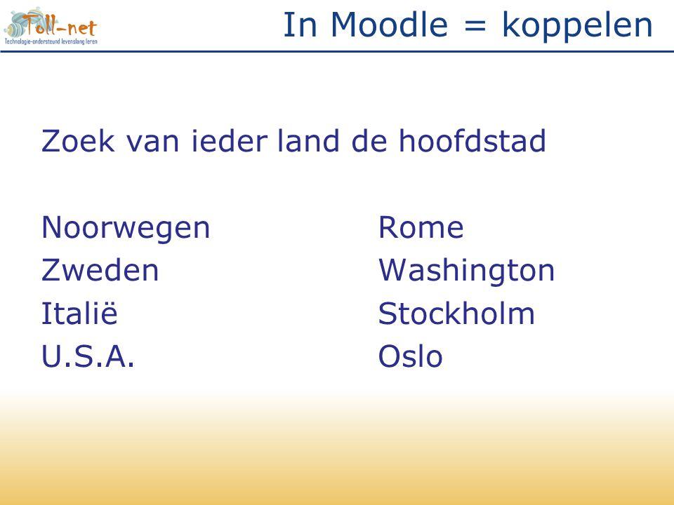 In Moodle = koppelen Zoek van ieder land de hoofdstad NoorwegenRome ZwedenWashington ItaliëStockholm U.S.A.Oslo
