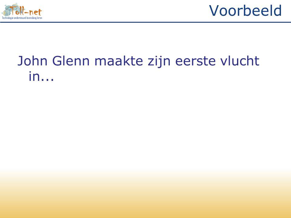Voorbeeld John Glenn maakte zijn eerste vlucht in...