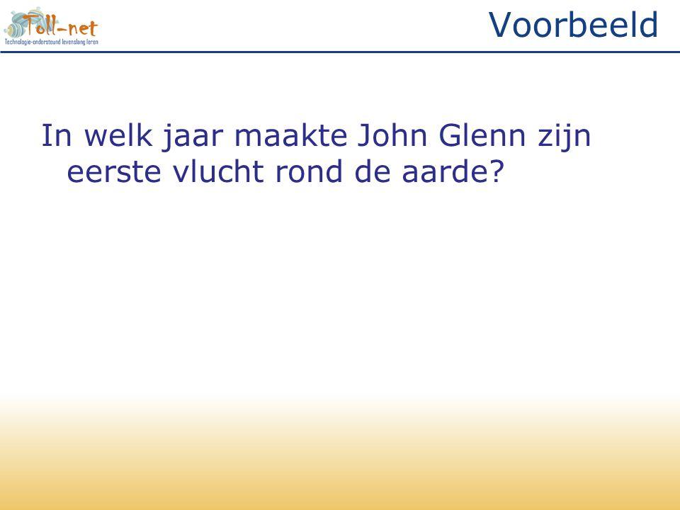 Voorbeeld In welk jaar maakte John Glenn zijn eerste vlucht rond de aarde?