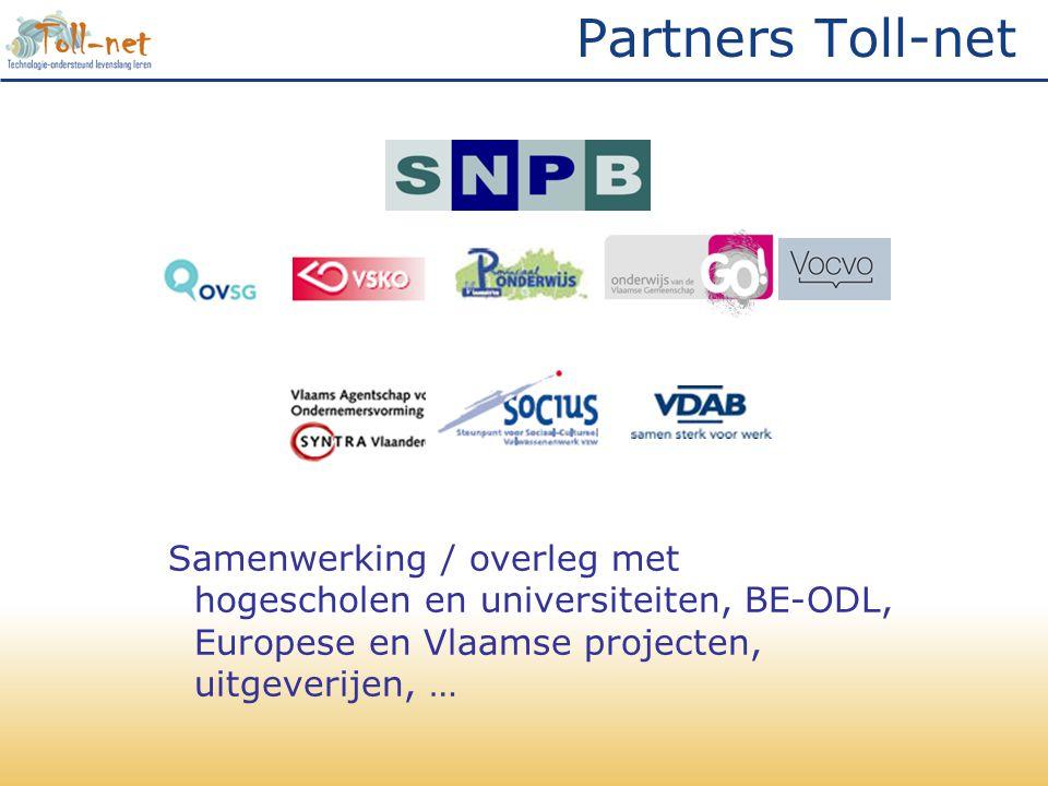 Partners Toll-net Samenwerking / overleg met hogescholen en universiteiten, BE-ODL, Europese en Vlaamse projecten, uitgeverijen, …