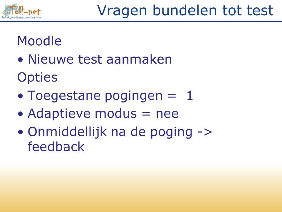 Vragen bundelen tot test Moodle •Nieuwe test aanmaken Opties •Toegestane pogingen = 1 •Adaptieve modus = nee •Onmiddellijk na de poging -> feedback