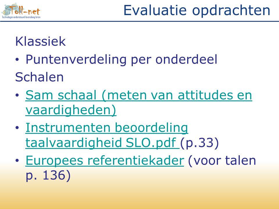 Evaluatie opdrachten Klassiek • Puntenverdeling per onderdeel Schalen • Sam schaal (meten van attitudes en vaardigheden) Sam schaal (meten van attitud