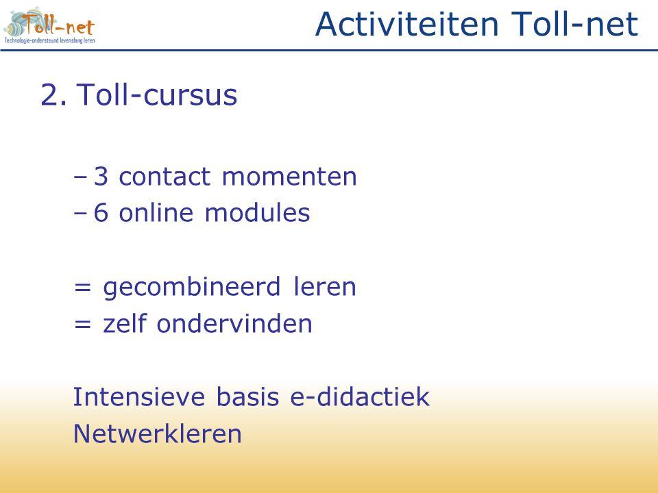 Activiteiten Toll-net 2.Toll-cursus –3 contact momenten –6 online modules = gecombineerd leren = zelf ondervinden Intensieve basis e-didactiek Netwerk