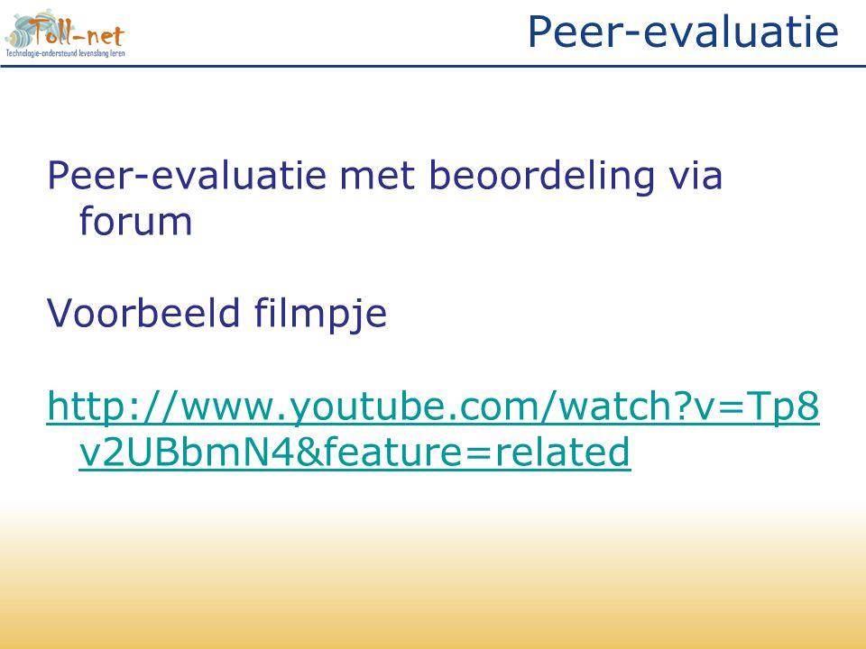 Peer-evaluatie Peer-evaluatie met beoordeling via forum Voorbeeld filmpje http://www.youtube.com/watch?v=Tp8 v2UBbmN4&feature=related