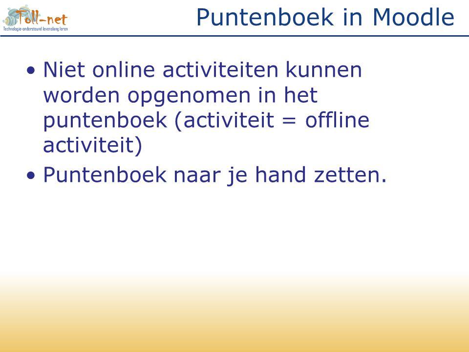 •Niet online activiteiten kunnen worden opgenomen in het puntenboek (activiteit = offline activiteit) •Puntenboek naar je hand zetten.
