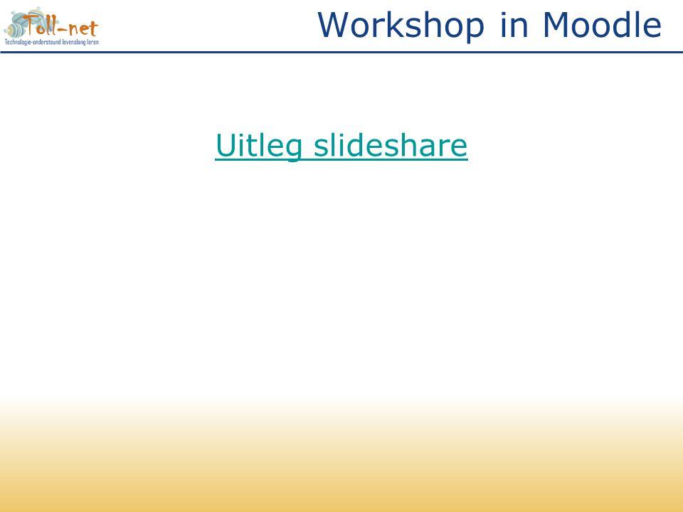Workshop in Moodle Uitleg slideshare