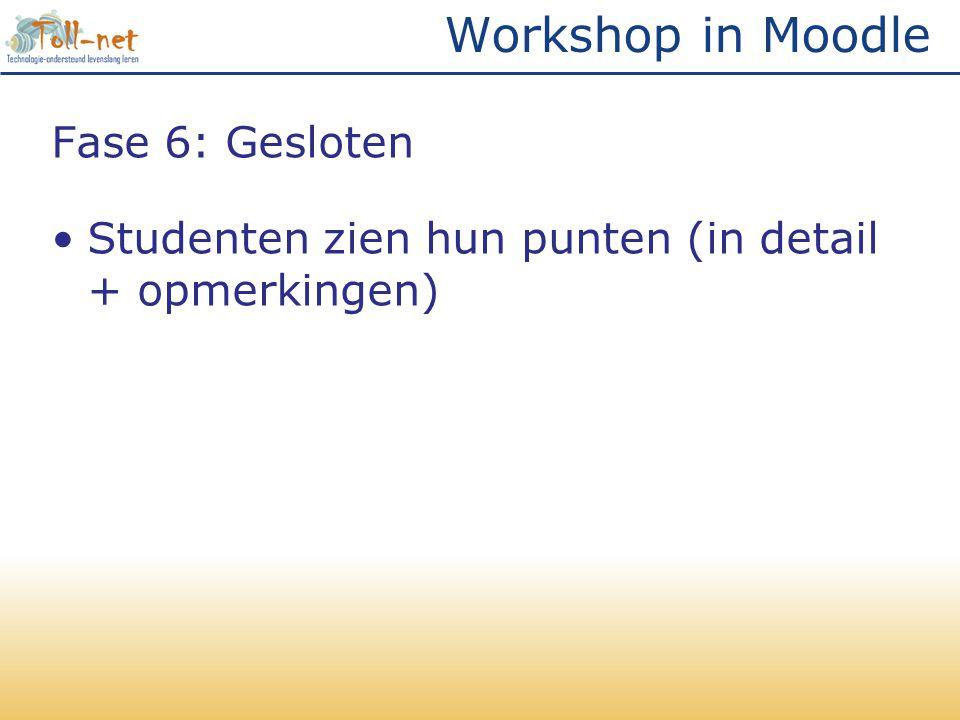 Workshop in Moodle Fase 6: Gesloten •Studenten zien hun punten (in detail + opmerkingen)