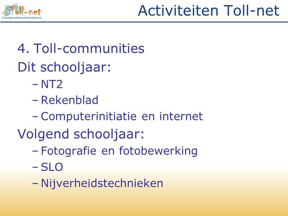 Activiteiten Toll-net 4.Toll-communities Dit schooljaar: –NT2 –Rekenblad –Computerinitiatie en internet Volgend schooljaar: –Fotografie en fotobewerki