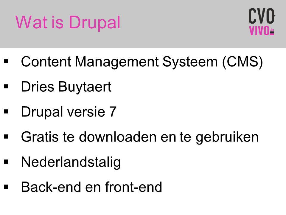 Wat is Drupal  Content Management Systeem (CMS)  Dries Buytaert  Drupal versie 7  Gratis te downloaden en te gebruiken  Nederlandstalig  Back-en
