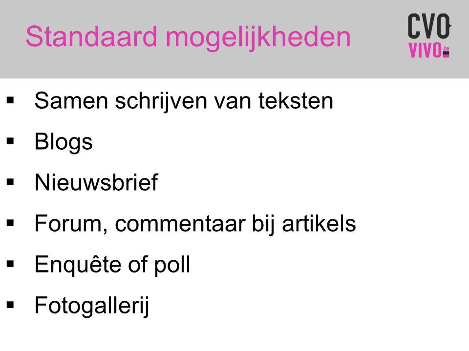 Standaard mogelijkheden  Samen schrijven van teksten  Blogs  Nieuwsbrief  Forum, commentaar bij artikels  Enquête of poll  Fotogallerij