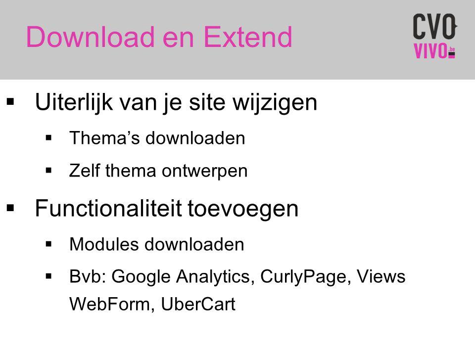 Download en Extend  Uiterlijk van je site wijzigen  Thema's downloaden  Zelf thema ontwerpen  Functionaliteit toevoegen  Modules downloaden  Bvb