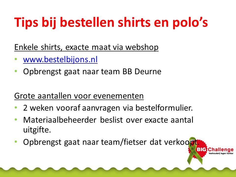 Tips bij bestellen shirts en polo's Enkele shirts, exacte maat via webshop • www.bestelbijons.nl www.bestelbijons.nl • Opbrengst gaat naar team BB Deurne Grote aantallen voor evenementen • 2 weken vooraf aanvragen via bestelformulier.