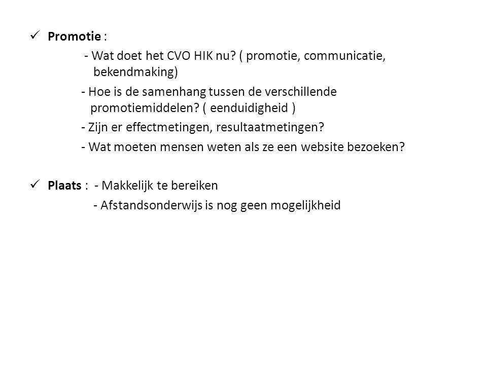  Promotie : - Wat doet het CVO HIK nu? ( promotie, communicatie, bekendmaking) - Hoe is de samenhang tussen de verschillende promotiemiddelen? ( eend