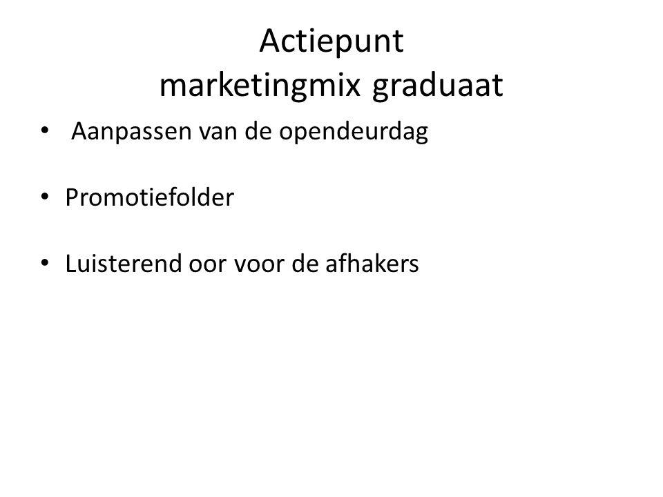 Actiepunt marketingmix graduaat • Aanpassen van de opendeurdag • Promotiefolder • Luisterend oor voor de afhakers
