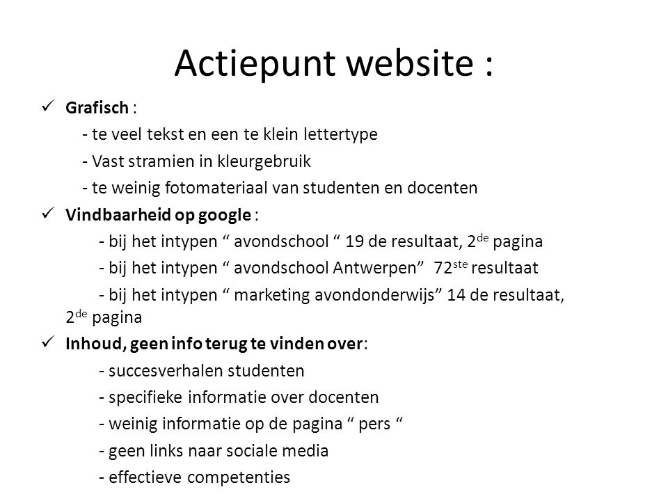 Actiepunt website :  Grafisch : - te veel tekst en een te klein lettertype - Vast stramien in kleurgebruik - te weinig fotomateriaal van studenten en