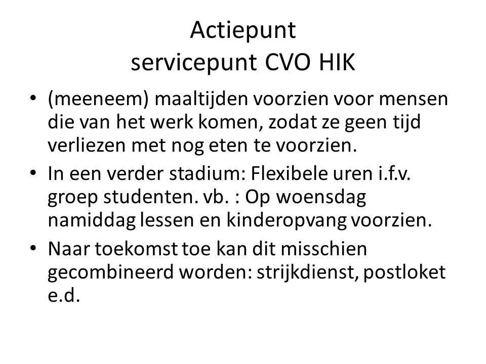 Actiepunt servicepunt CVO HIK • (meeneem) maaltijden voorzien voor mensen die van het werk komen, zodat ze geen tijd verliezen met nog eten te voorzie