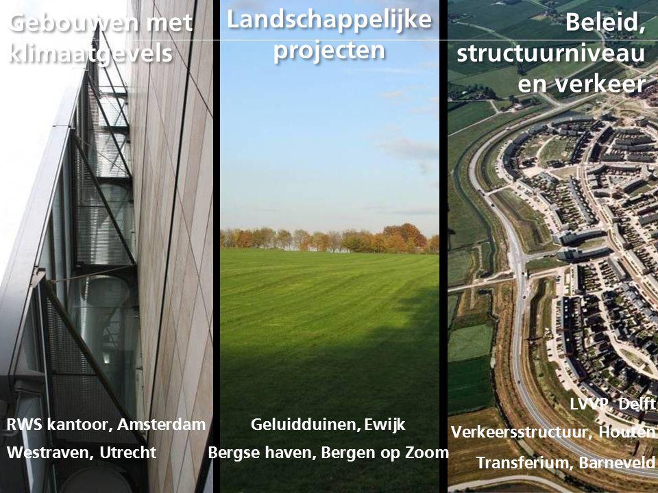 Gebouwen met klimaatgevels RWS kantoor, Amsterdam Westraven, Utrecht Landschappelijke projecten Beleid, structuurniveau en verkeer Geluidduinen, Ewijk