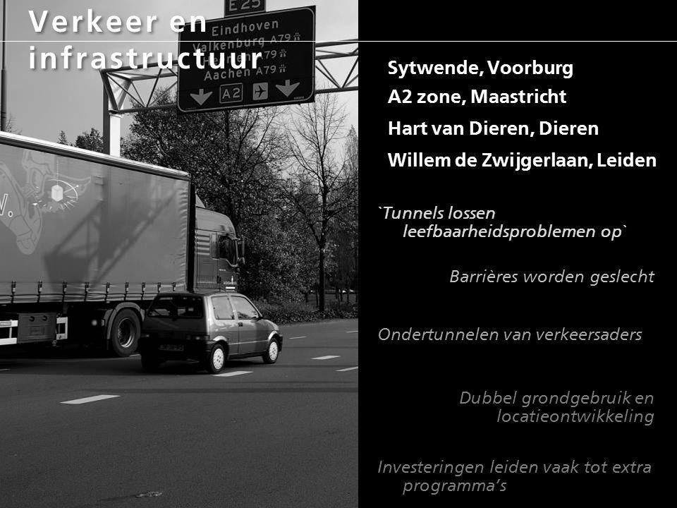 Verkeer en infrastructuur Sytwende, Voorburg A2 zone, Maastricht Hart van Dieren, Dieren Willem de Zwijgerlaan, Leiden `Tunnels lossen leefbaarheidspr