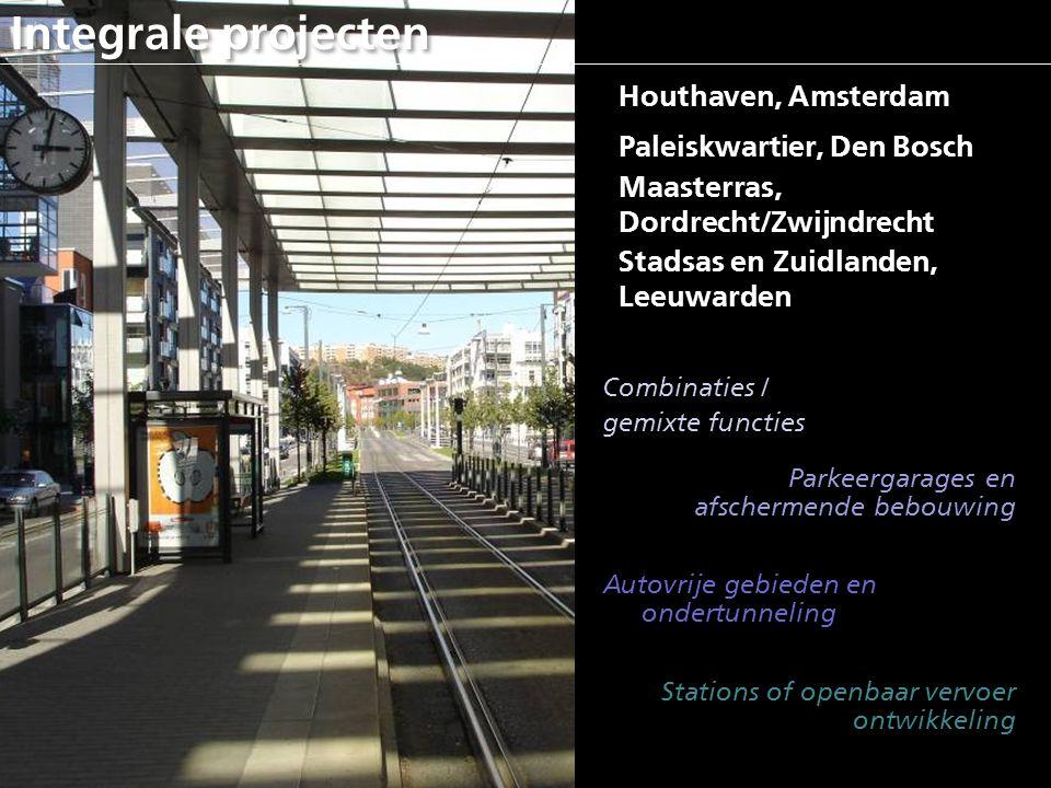 Integrale projecten Houthaven, Amsterdam Maasterras, Dordrecht/Zwijndrecht Paleiskwartier, Den Bosch Stadsas en Zuidlanden, Leeuwarden Waarom: combina