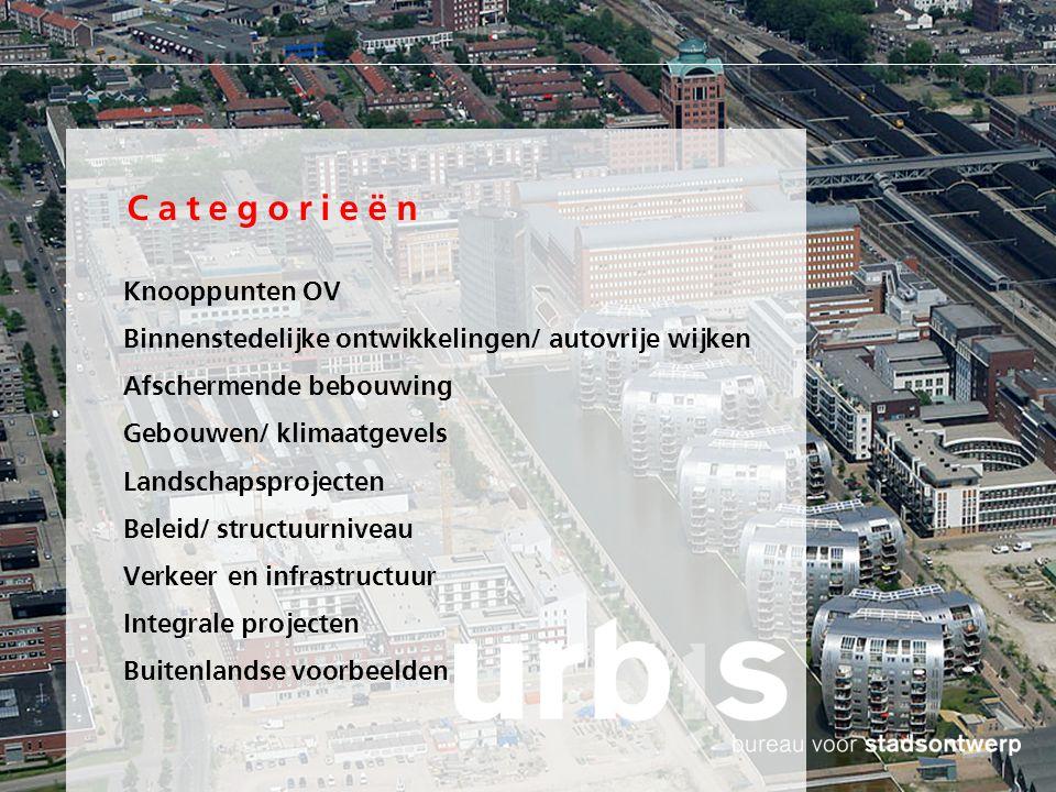Categorieën Knooppunten OV Binnenstedelijke ontwikkelingen/ autovrije wijken Afschermende bebouwing Gebouwen/ klimaatgevels Landschapsprojecten Beleid