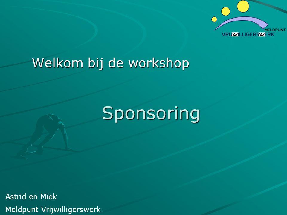 Sponsoring Sponsoring Welkom bij de workshop Astrid en Miek Meldpunt Vrijwilligerswerk