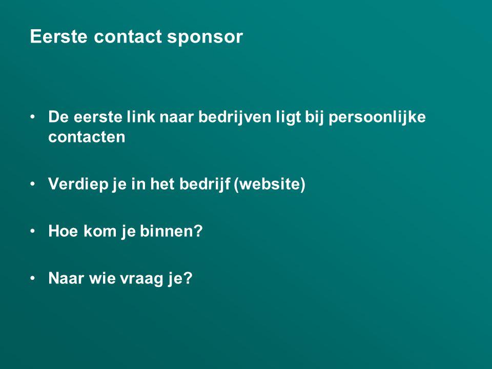 Eerste contact sponsor •De eerste link naar bedrijven ligt bij persoonlijke contacten •Verdiep je in het bedrijf (website) •Hoe kom je binnen.