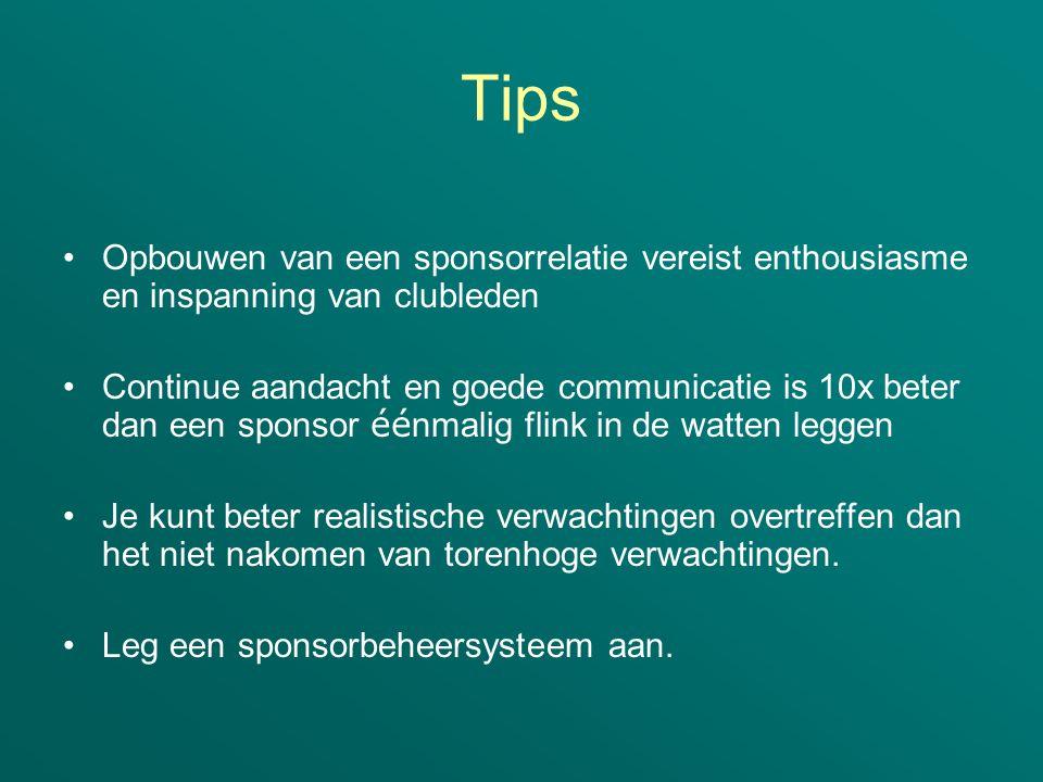 Tips •Opbouwen van een sponsorrelatie vereist enthousiasme en inspanning van clubleden •Continue aandacht en goede communicatie is 10x beter dan een s