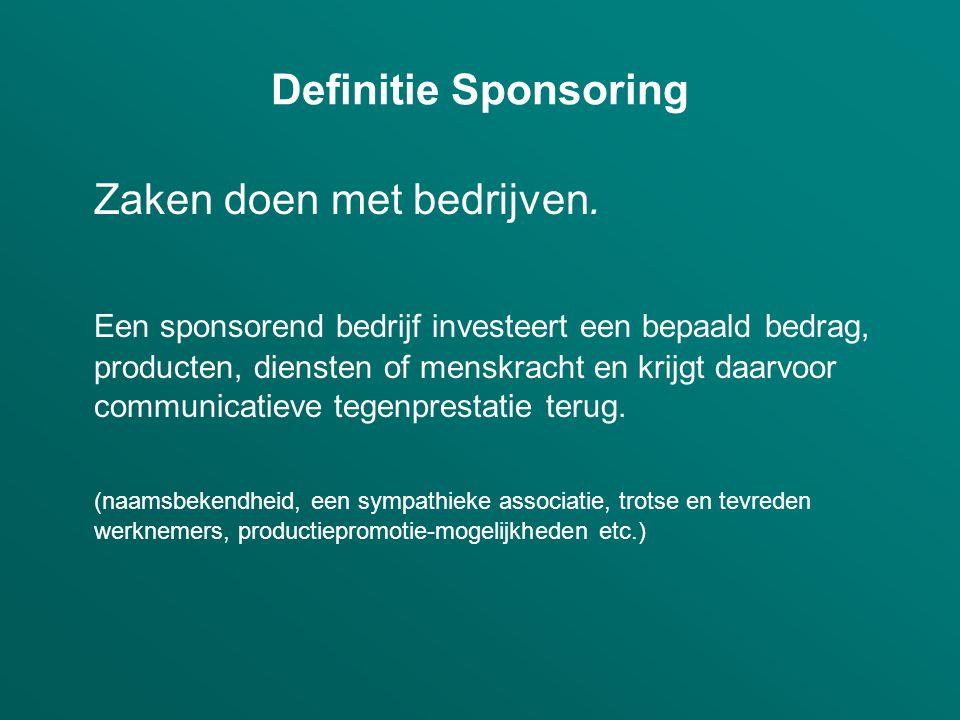 Definitie Sponsoring Zaken doen met bedrijven. Een sponsorend bedrijf investeert een bepaald bedrag, producten, diensten of menskracht en krijgt daarv