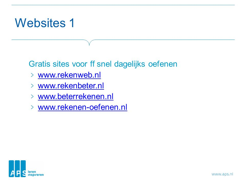 Websites 1 Gratis sites voor ff snel dagelijks oefenen www.rekenweb.nl www.rekenbeter.nl www.beterrekenen.nl www.rekenen-oefenen.nl
