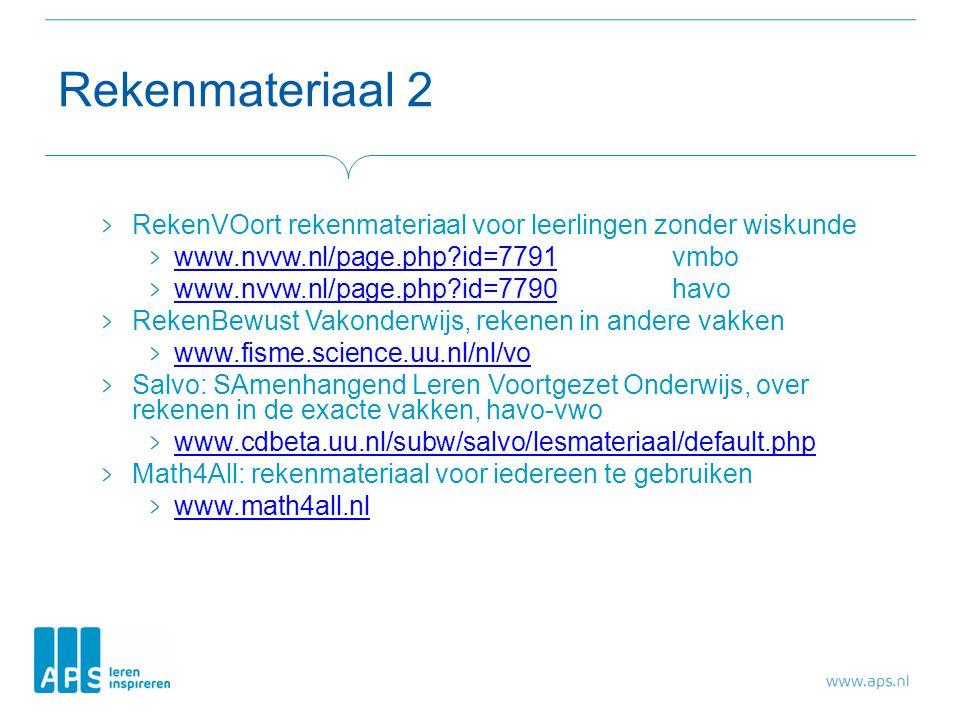 Rekenmateriaal 2 RekenVOortrekenmateriaal voor leerlingen zonder wiskunde www.nvvw.nl/page.php?id=7791www.nvvw.nl/page.php?id=7791vmbo www.nvvw.nl/page.php?id=7790www.nvvw.nl/page.php?id=7790havo RekenBewust Vakonderwijs, rekenen in andere vakken www.fisme.science.uu.nl/nl/vo Salvo: SAmenhangend Leren Voortgezet Onderwijs, over rekenen in de exacte vakken, havo-vwo www.cdbeta.uu.nl/subw/salvo/lesmateriaal/default.php Math4All: rekenmateriaal voor iedereen te gebruiken www.math4all.nl