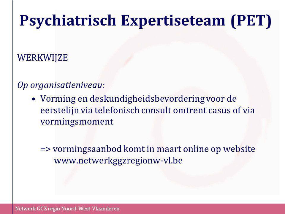 Netwerk GGZ regio Noord-West-Vlaanderen Psychiatrisch Expertiseteam (PET) WERKWIJZE Op organisatieniveau: •Vorming en deskundigheidsbevordering voor d