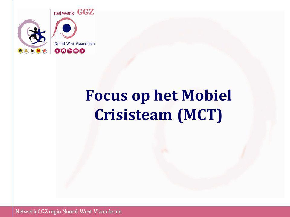 Netwerk GGZ regio Noord-West-Vlaanderen Focus op het Mobiel Crisisteam (MCT)