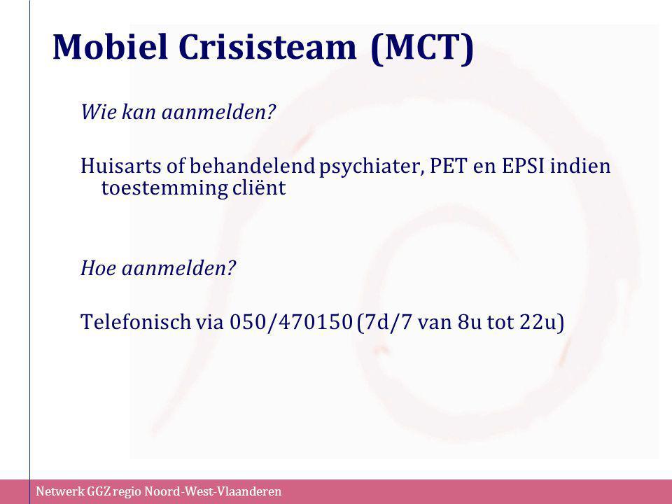 Netwerk GGZ regio Noord-West-Vlaanderen Wie kan aanmelden? Huisarts of behandelend psychiater, PET en EPSI indien toestemming cliënt Hoe aanmelden? Te