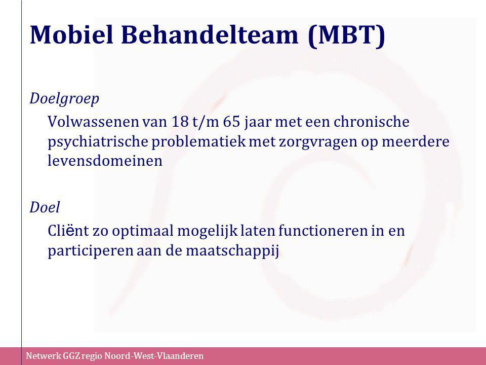 Netwerk GGZ regio Noord-West-Vlaanderen Mobiel Behandelteam (MBT) Doelgroep Volwassenen van 18 t/m 65 jaar met een chronische psychiatrische problemat